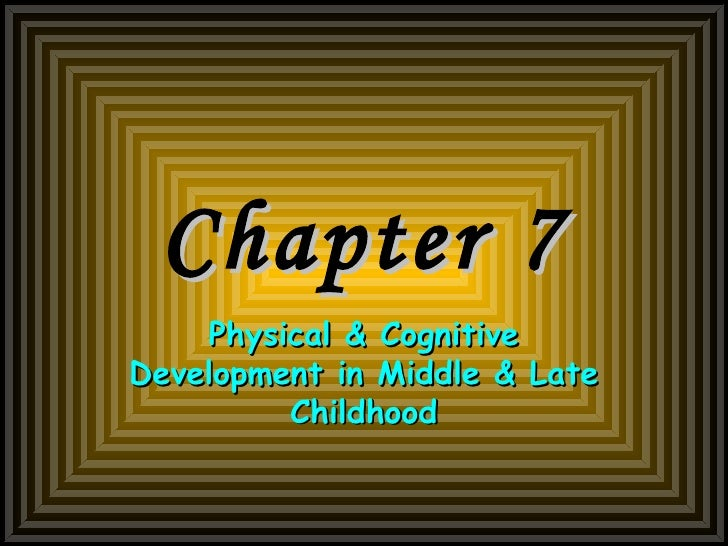 Chapter 7 Physical & Cognitive Development in Middle & Late Childhood