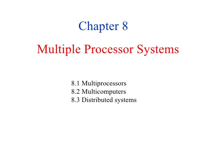 Multiple Processor Systems Chapter 8 8.1 Multiprocessors  8.2 Multicomputers  8.3 Distributed systems
