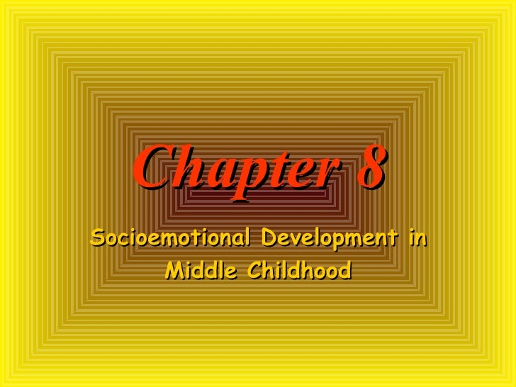 Chapter 8 Socioemotional Development in Middle Childhood