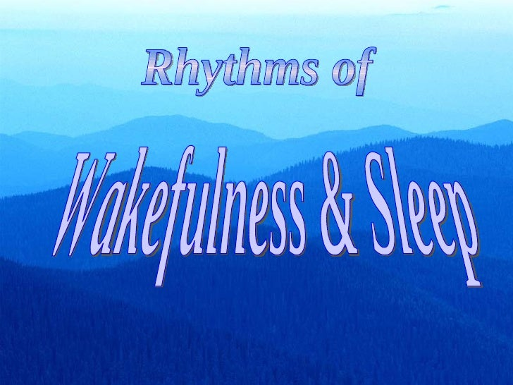 Rhythms of Wakefulness & Sleep