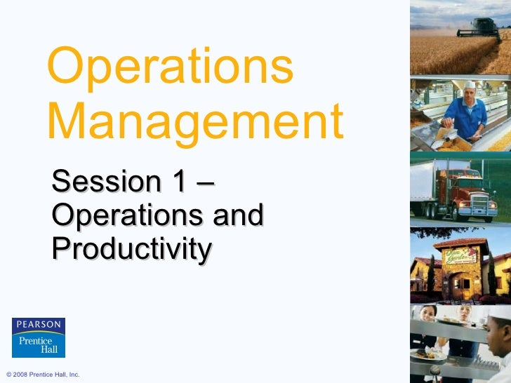 Operations Management Session 1 –  Operations and Productivity