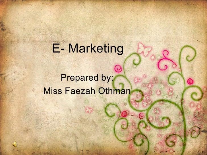E- Marketing Prepared by: Miss Faezah Othman