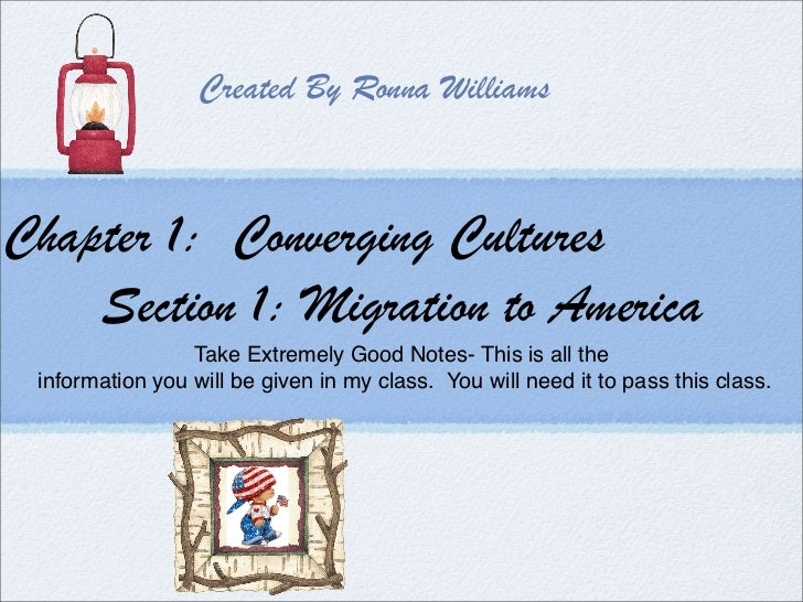 Created By Ronna Williams    Chapter 1: Converging Cultures     Section 1: Migration to America                  Take Extr...