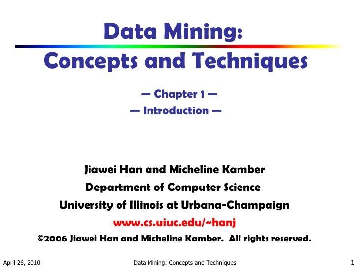 Data Mining:  Concepts and Techniques   — Chapter 1 — — Introduction — <ul><li>Jiawei Han and Micheline Kamber </li></ul><...