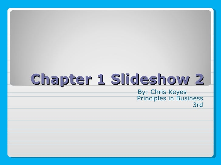 Chapter 1 Slideshow 2 By: Chris Keyes Principles in Business 3rd
