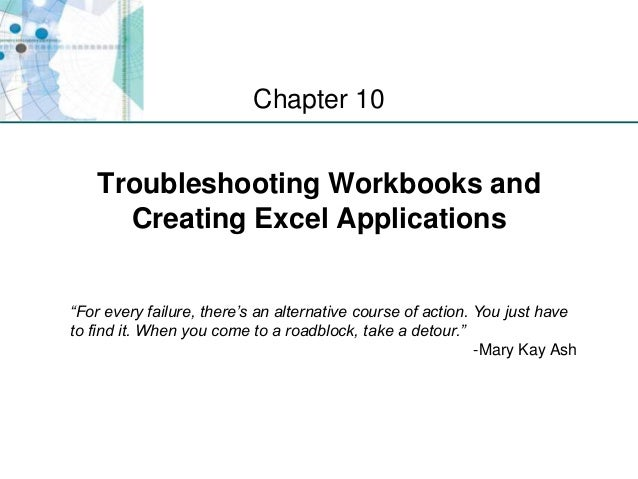 """XP Troubleshooting Workbooks and Creating Excel Applications Chapter 10 """"For every failure, there's an alternative course ..."""