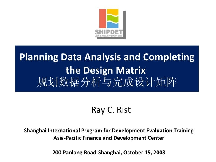 Planning Data Analysis and Completing the Design Matrix  规划数据分析与完成设计矩阵 Shanghai International Program for Development Eval...