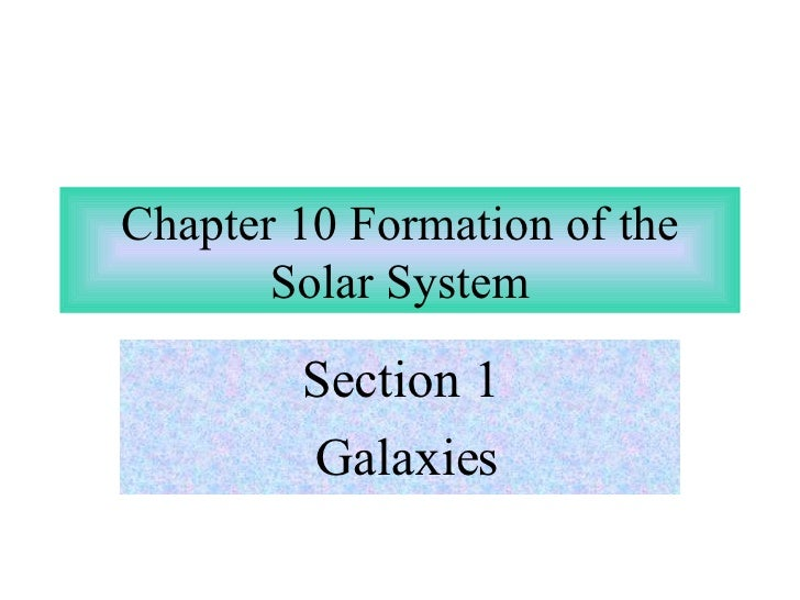 Chapter 10 Formation of the Solar System Section 1 Galaxies