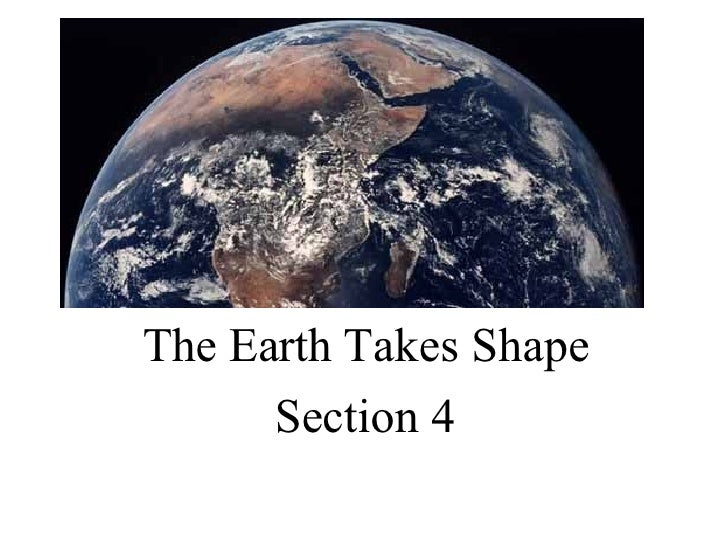 The Earth Takes Shape Section 4