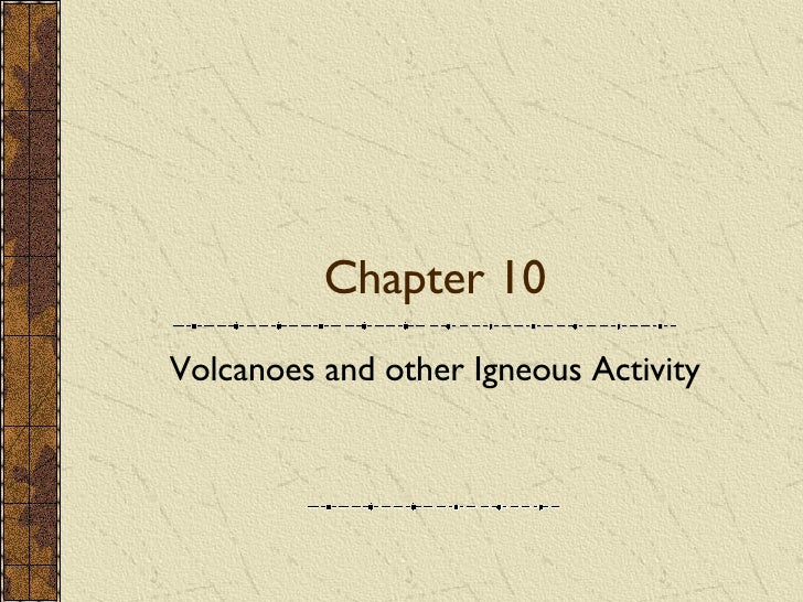 Chapter 10 Volcanoes and other Igneous Activity