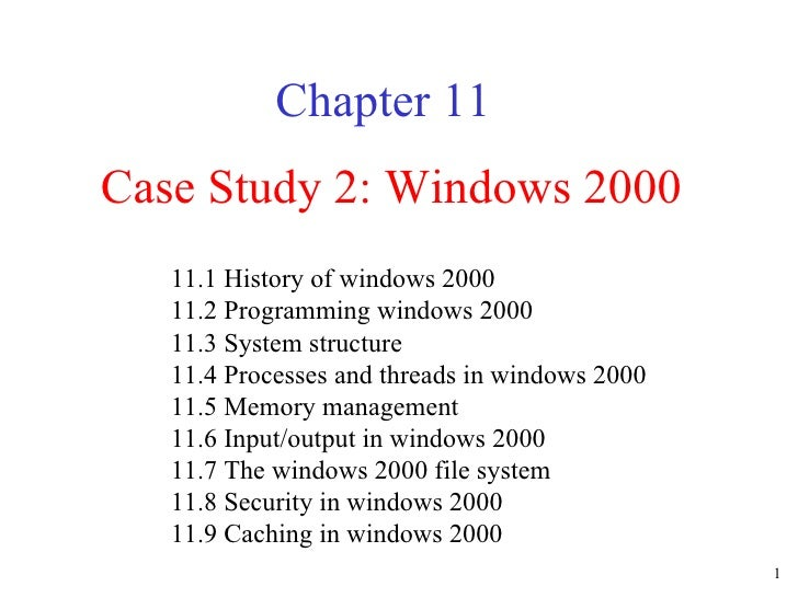 Case Study 2: Windows 2000 Chapter 11 11.1 History of windows 2000  11.2 Programming windows 2000  11.3 System structure  ...