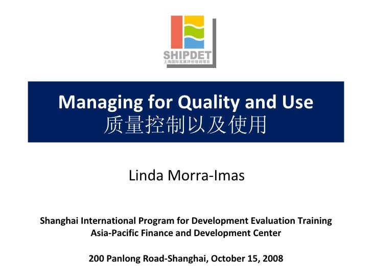 Managing for Quality and Use 质量控制以及使用 Shanghai International Program for Development Evaluation Training Asia-Pacific Fina...