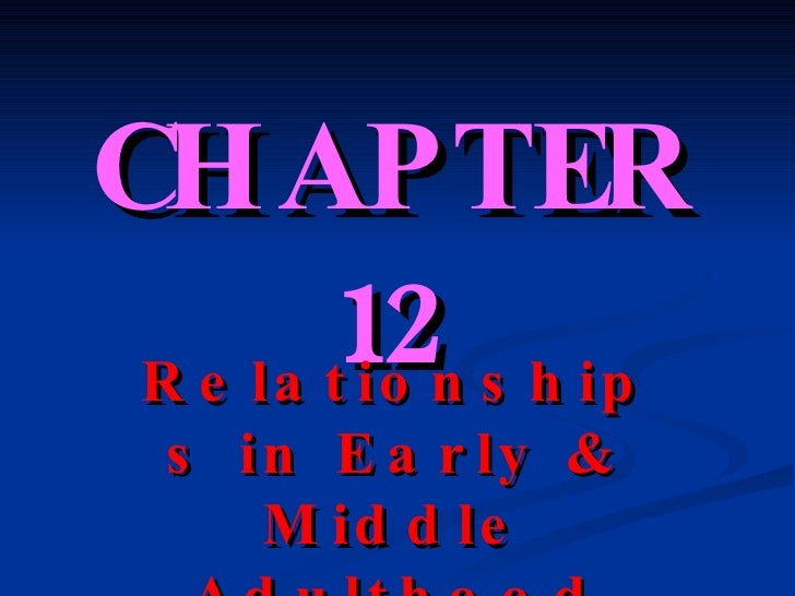 CHAPTER 12   Relationships in Early & Middle Adulthood