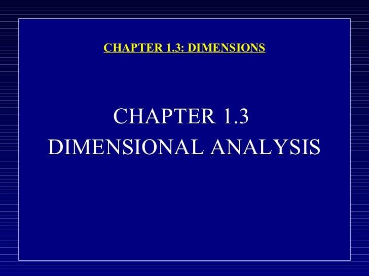 CHAPTER 1.3: DIMENSIONS <ul><li>CHAPTER 1.3  </li></ul><ul><li>DIMENSIONAL ANALYSIS </li></ul>