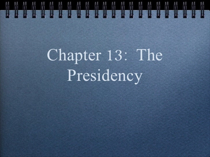 Chapter 13:  The Presidency