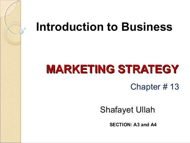 Introduction to Business  MARKETING STRATEGY Chapter # 13 Shafayet Ullah SECTION: A3 and A4