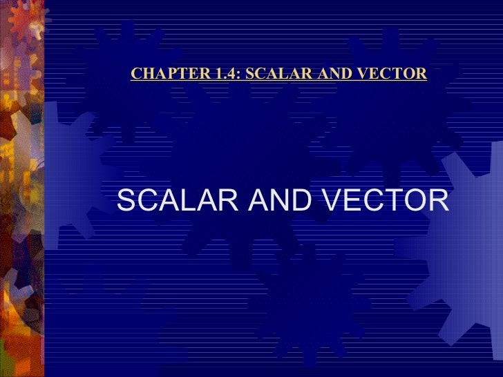 <ul><li>SCALAR AND VECTOR </li></ul>CHAPTER 1.4: SCALAR AND VECTOR