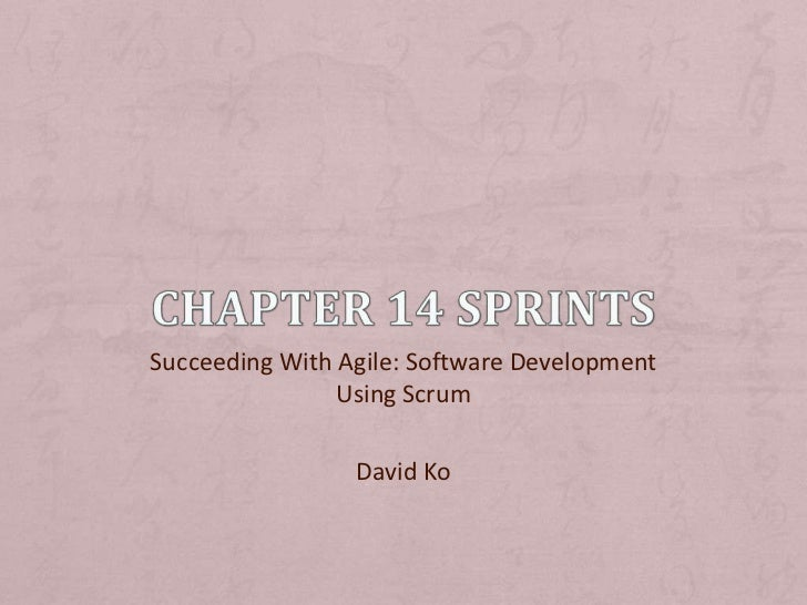 Chapter 14 Sprints<br />Succeeding With Agile: Software Development Using Scrum<br />David Ko<br />