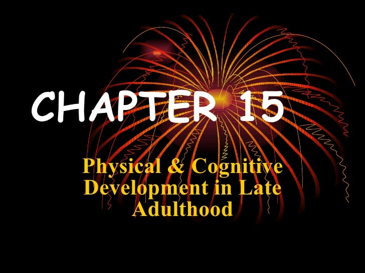 CHAPTER 15   Physical & Cognitive Development in Late Adulthood