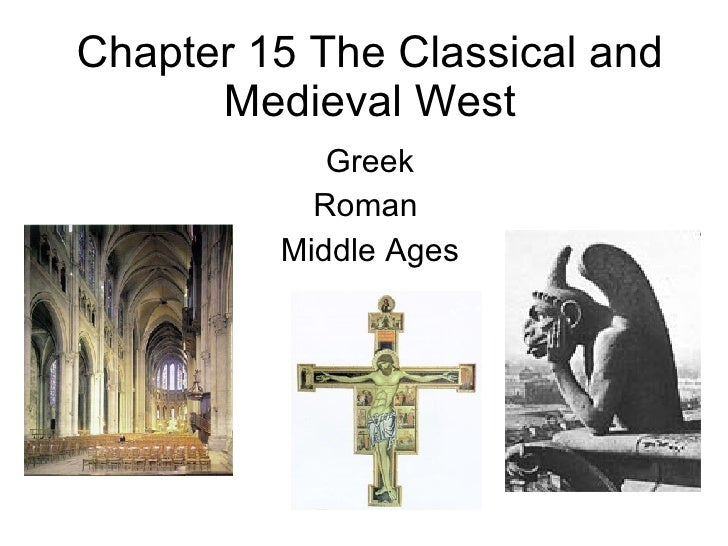 Chapter 15 The Classical and Medieval West Greek Roman  Middle Ages