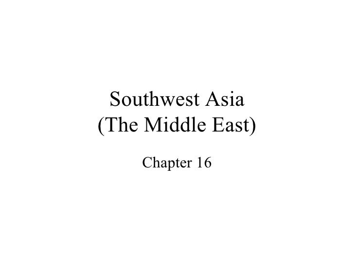 Southwest Asia (The Middle East) Chapter 16