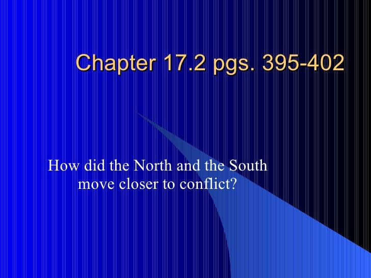 Chapter 17.2 pgs. 395-402 How did the North and the South move closer to conflict?