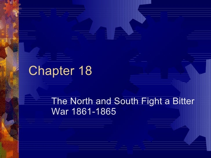 Chapter 18 The North and South Fight a Bitter War 1861-1865