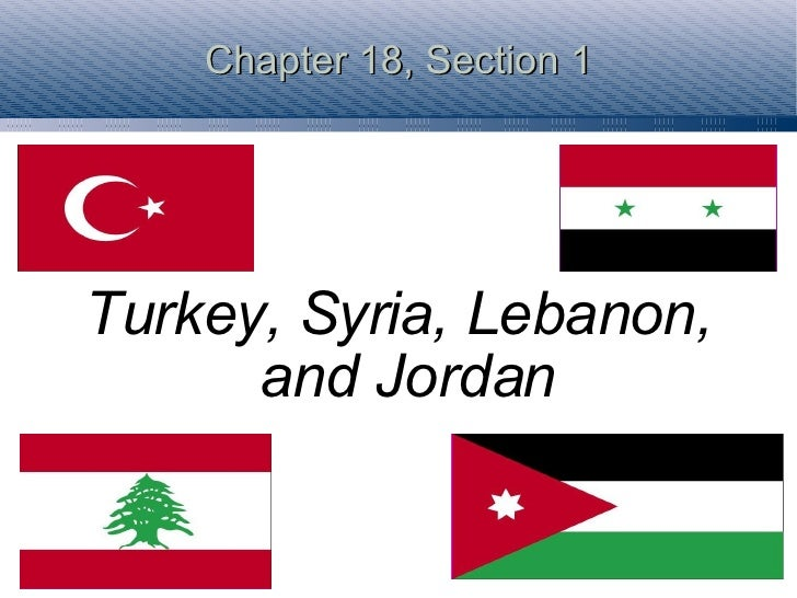 Chapter 18, Section 1 Turkey, Syria, Lebanon, and Jordan