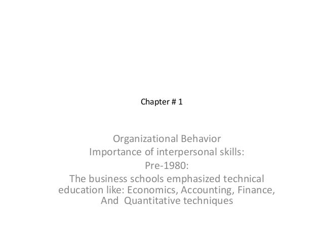 Chapter # 1            Organizational Behavior      Importance of interpersonal skills:                   Pre-1980:  The b...