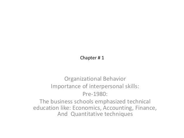 Chapter # 1            Organizational Behavior      Importance of interpersonal skills:                   Pre-1980:  The b...