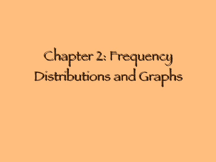 Chapter 2: Frequency Distributions and Graphs