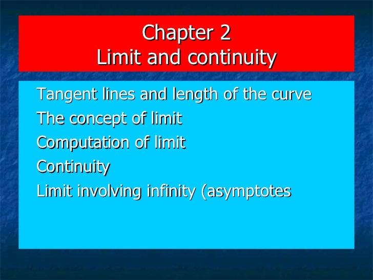 Chapter 2 Limit and continuity <ul><li>Tangent lines and length of the curve </li></ul><ul><li>The concept of limit </li><...