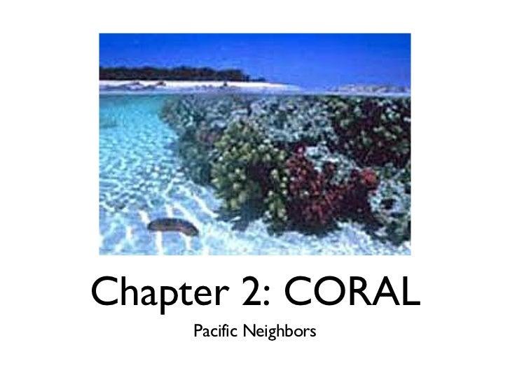 Chapter 2: CORAL <ul><li>Pacific Neighbors </li></ul>