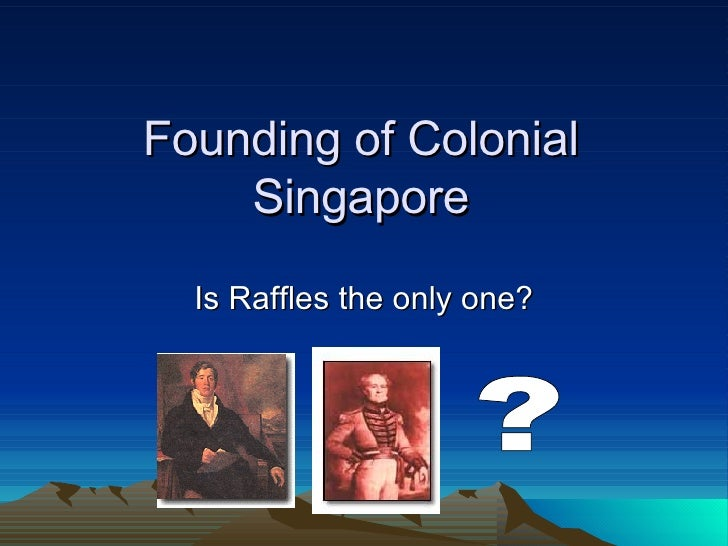 Founding of Colonial Singapore Is Raffles the only one? ?