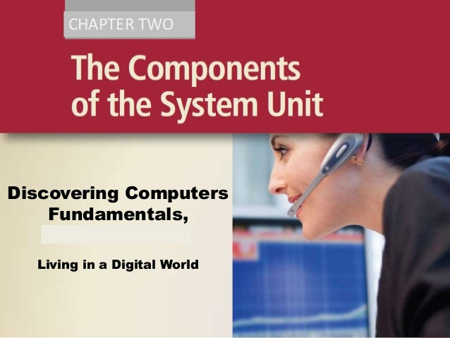 CHAPTER TWO  Discovering Computers Fundamentals, 2011 Edition Living in a Digital World