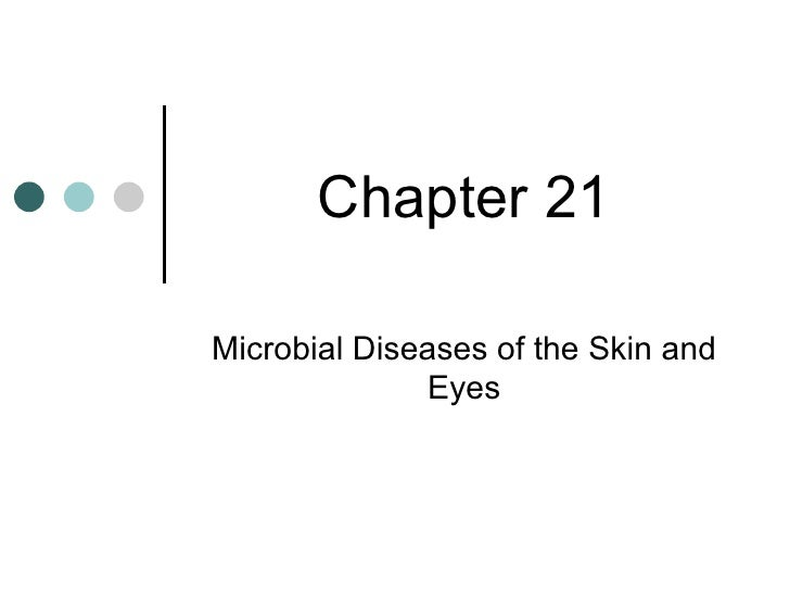 Chapter 21 Microbial Diseases of the Skin and Eyes