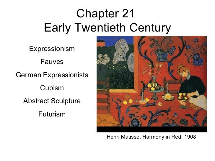 Chapter 21  Early Twentieth Century Expressionism Fauves German Expressionists Cubism Abstract Sculpture Futurism Henri Ma...