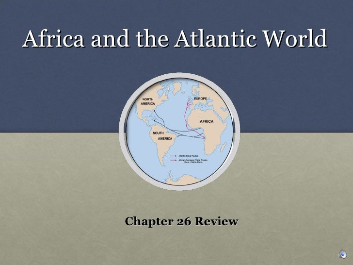 Africa and the Atlantic World Chapter 26 Review