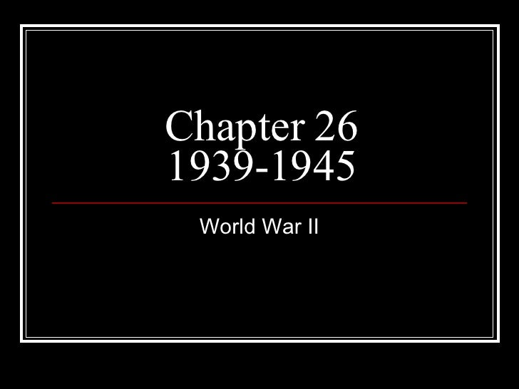 Chapter 26 1939-1945 World War II
