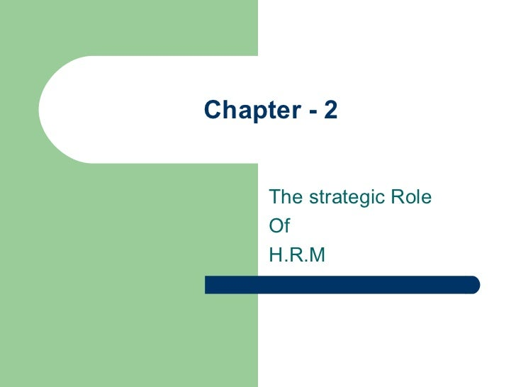 Chapter - 2 The strategic Role  Of H.R.M