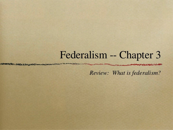 Federalism -- Chapter 3 <ul><li>Review:  What is federalism? </li></ul>