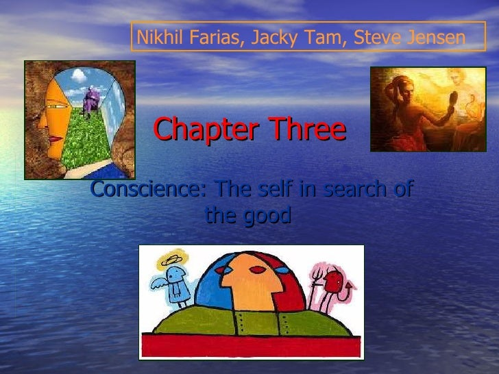Nikhil Farias, Jacky Tam, Steve Jensen      Chapter ThreeConscience: The self in search of           the good
