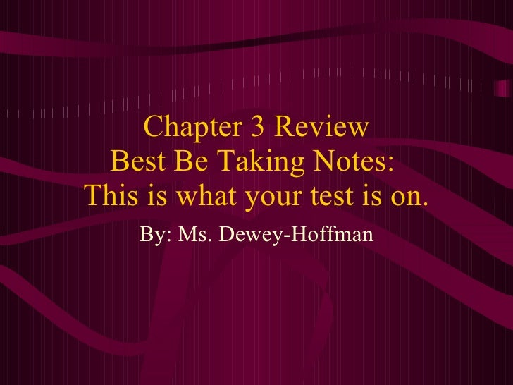 Chapter 3 Review Best Be Taking Notes:  This is what your test is on. By: Ms. Dewey-Hoffman