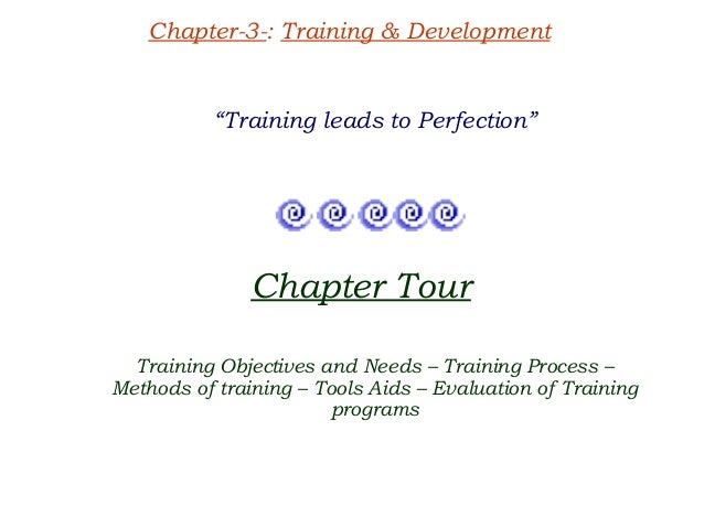 "Chapter-3-: Training & Development          ""Training leads to Perfection""               Chapter Tour  Training Objectives..."