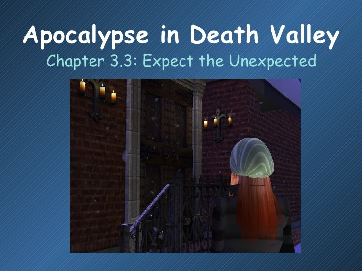 Apocalypse in Death Valley <ul><li>Chapter 3.3: Expect the Unexpected </li></ul>