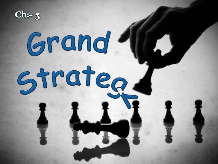 Ch:- 3<br />Grand Strategy<br />