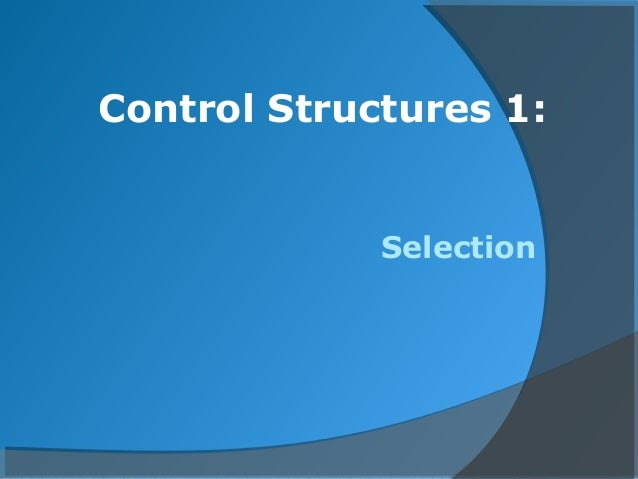 Control Structures 1: Selection