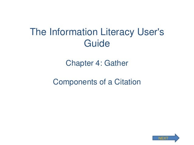 The Information Literacy User's Guide Chapter 4: Gather  Components of a Citation  NEXT