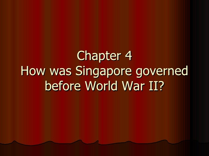 Chapter 4 How was Singapore governed before World War II?