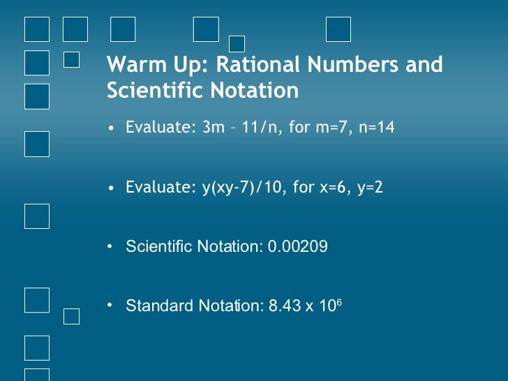Warm Up: Rational Numbers and Scientific Notation <ul><li>Evaluate: 3m – 11/n, for m=7, n=14 </li></ul><ul><li>Evaluate: y...